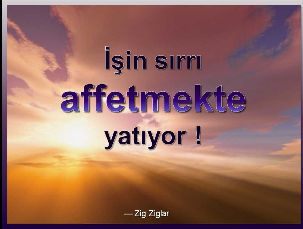 İşin sırrı affetmekte yatıyor ! [Turkish: Forgiveness is the Key]