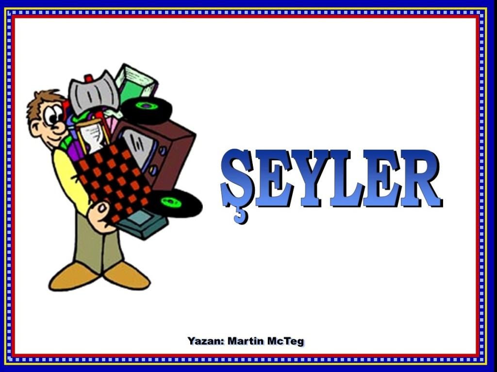 ŞEYLER [Turkish: Things]