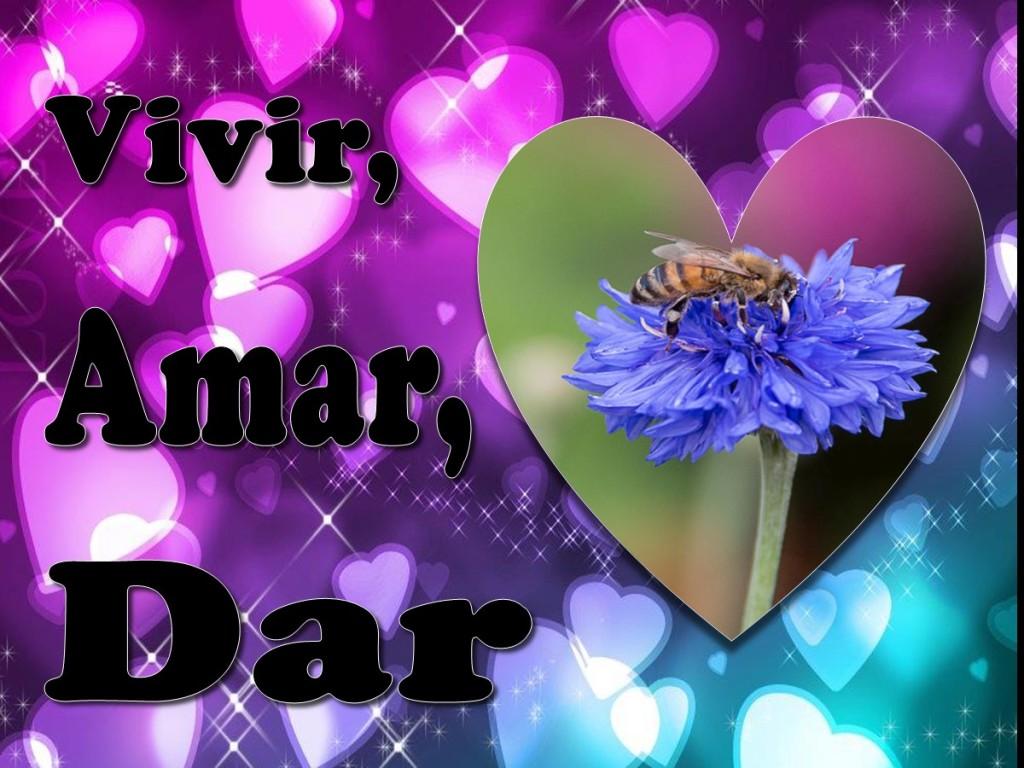 Vivir, Amar, Dar [Living, Loving, Giving]