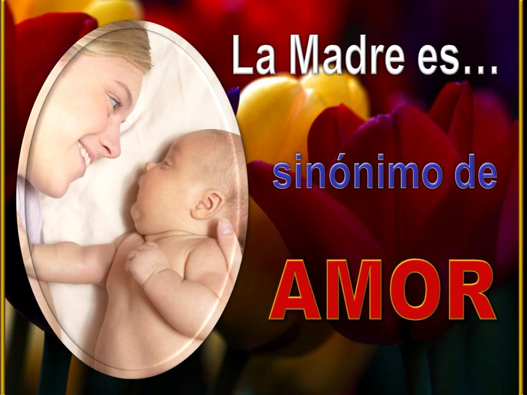 La Madre es… Sinónimo de amor [Mother is… Another Word for Love]
