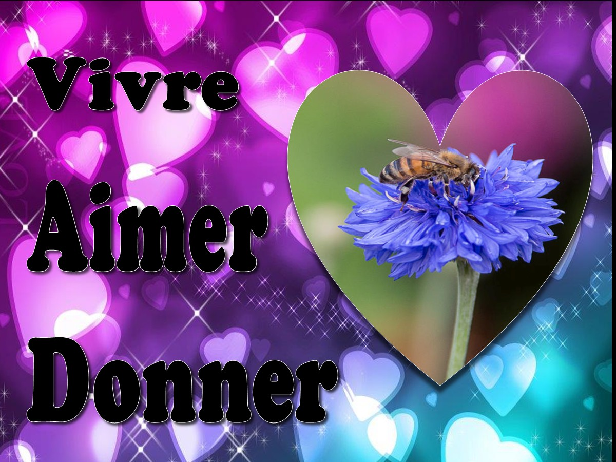 Vivre, Aimer, Donner [French: Living, Loving, Giving]