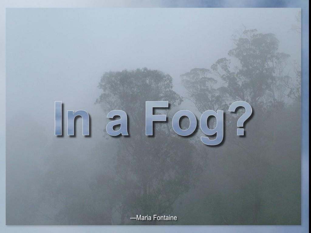 In a Fog?