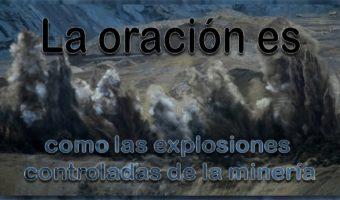La oración es como las explosiones controladas de la minería