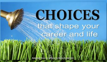 Choices that Shape Your Career and Life