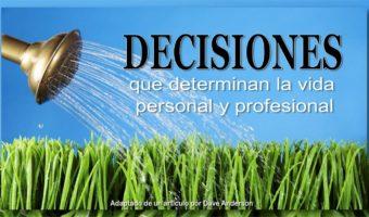 Decisiones que determinan la vida personal y profesional