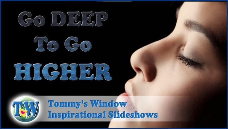 Go Deep to Go Higher